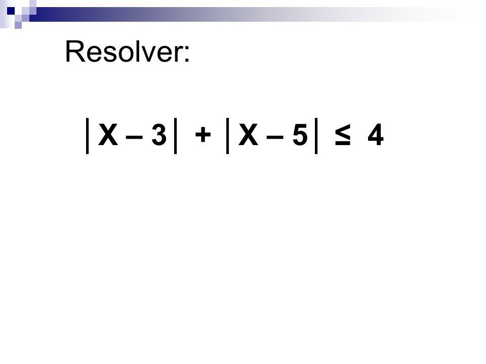 Resolver: X – 3 + X – 5 4