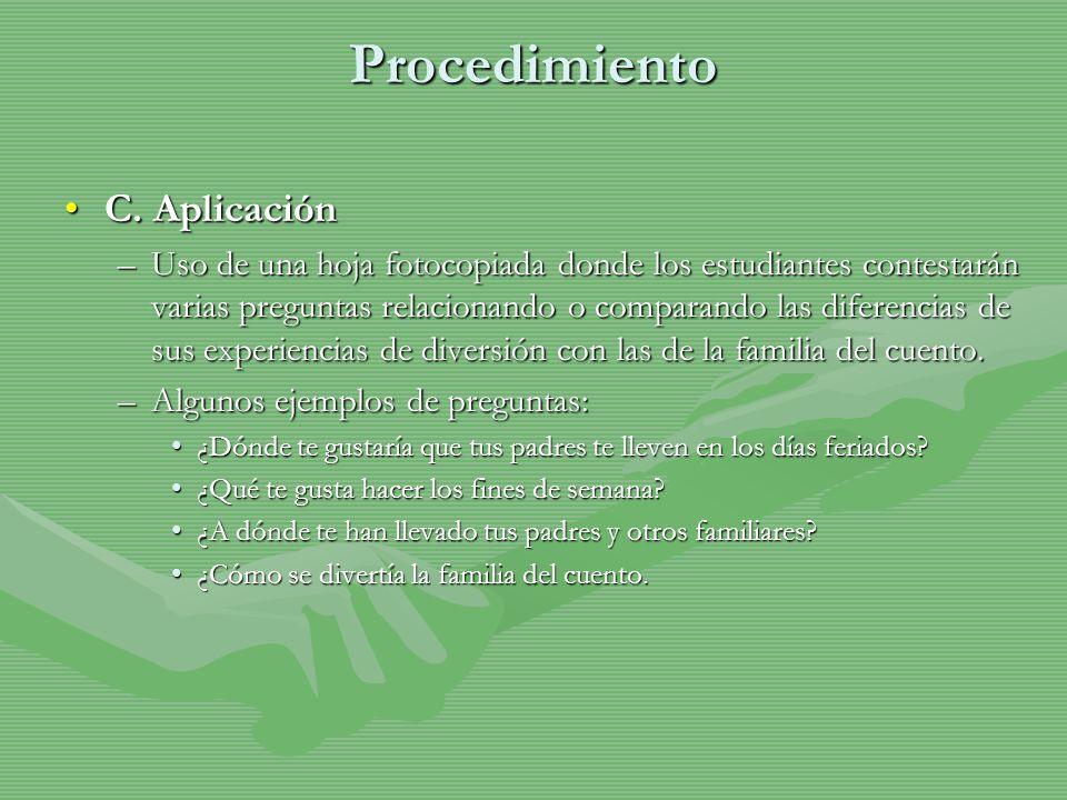 Procedimiento C. AplicaciónC. Aplicación –Uso de una hoja fotocopiada donde los estudiantes contestarán varias preguntas relacionando o comparando las