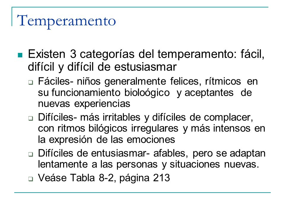 Temperamento Existen 3 categorías del temperamento: fácil, difícil y difícil de estusiasmar Fáciles- niños generalmente felices, rítmicos en su funcio