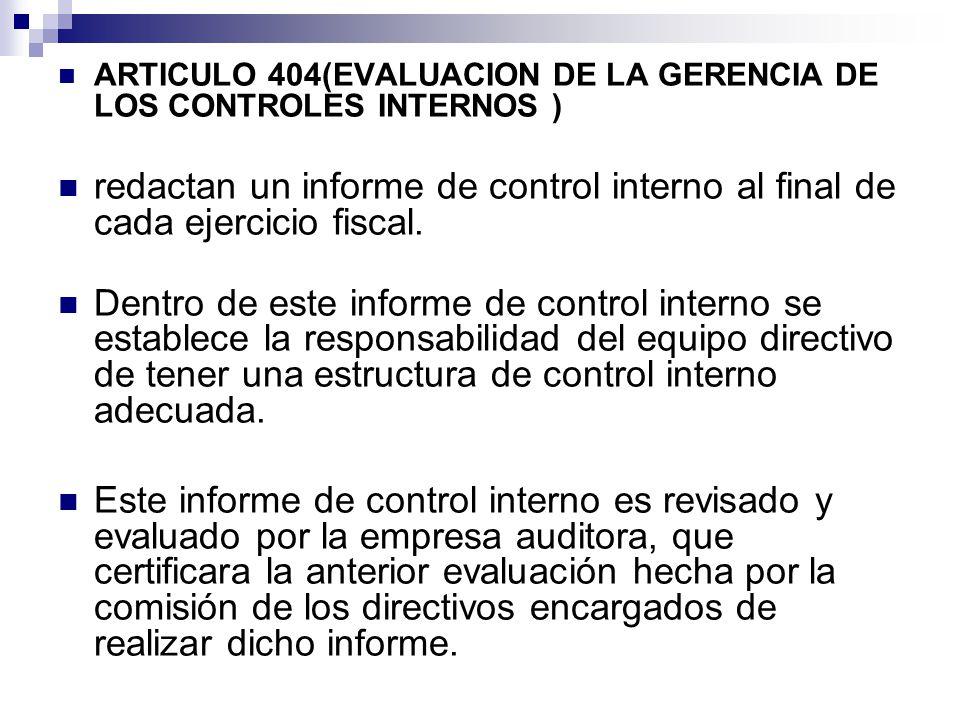 ARTICULO 404(EVALUACION DE LA GERENCIA DE LOS CONTROLES INTERNOS ) redactan un informe de control interno al final de cada ejercicio fiscal.