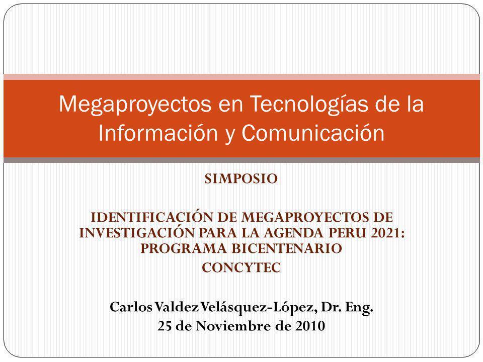 SIMPOSIO IDENTIFICACIÓN DE MEGAPROYECTOS DE INVESTIGACIÓN PARA LA AGENDA PERU 2021: PROGRAMA BICENTENARIO CONCYTEC Carlos Valdez Velásquez-López, Dr.