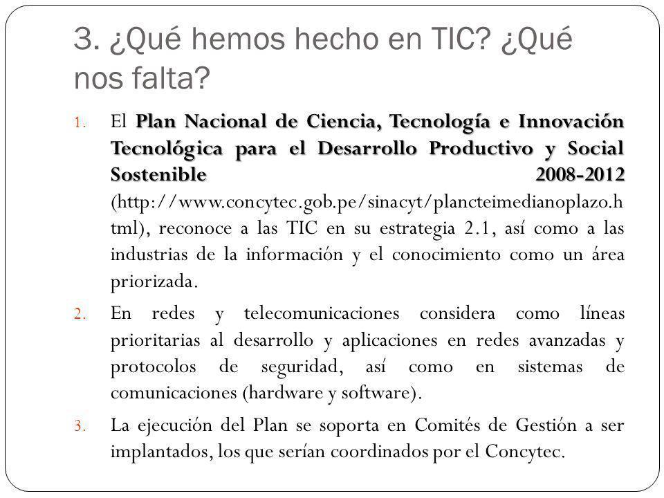 3. ¿Qué hemos hecho en TIC? ¿Qué nos falta? Plan Nacional de Ciencia, Tecnología e Innovación Tecnológica para el Desarrollo Productivo y Social Soste