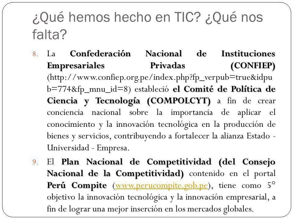 ¿Qué hemos hecho en TIC? ¿Qué nos falta? Confederación Nacional de Instituciones Empresariales Privadas (CONFIEP) el Comité de Política de Ciencia y T