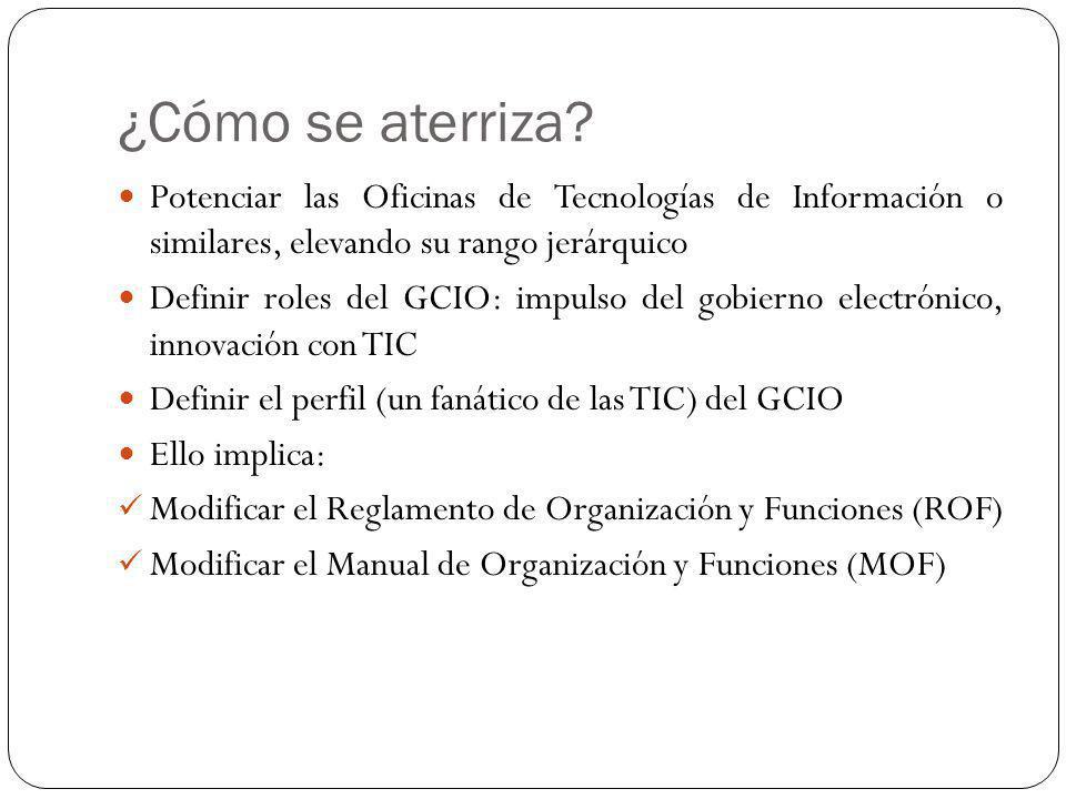 ¿Cómo se aterriza? Potenciar las Oficinas de Tecnologías de Información o similares, elevando su rango jerárquico Definir roles del GCIO: impulso del