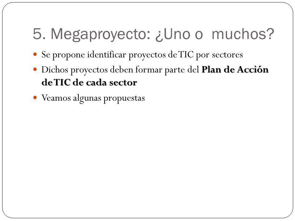 5. Megaproyecto: ¿Uno o muchos? Se propone identificar proyectos de TIC por sectores Plan de Acción de TIC de cada sector Dichos proyectos deben forma