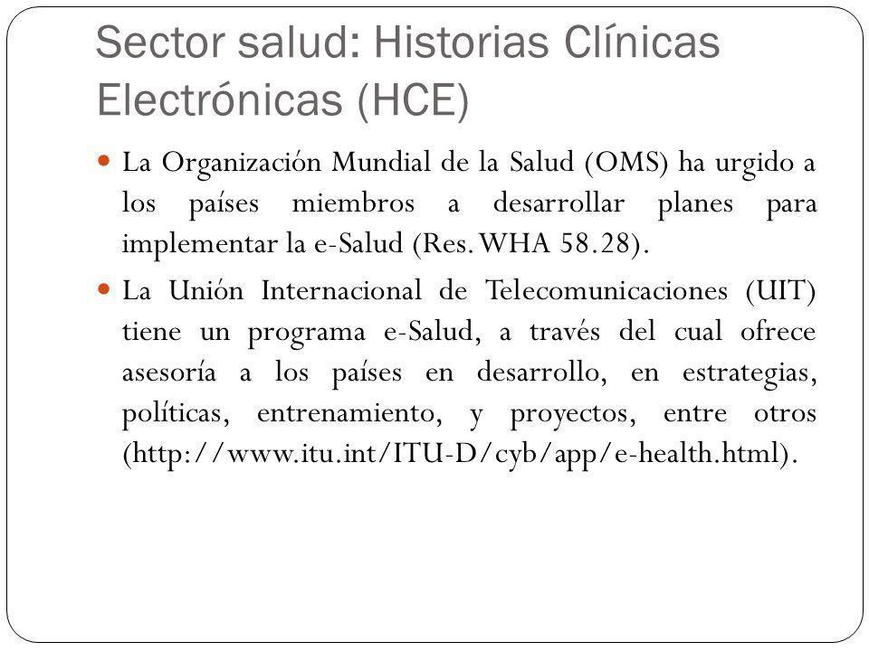 Sector salud: Historias Clínicas Electrónicas (HCE) La Organización Mundial de la Salud (OMS) ha urgido a los países miembros a desarrollar planes par