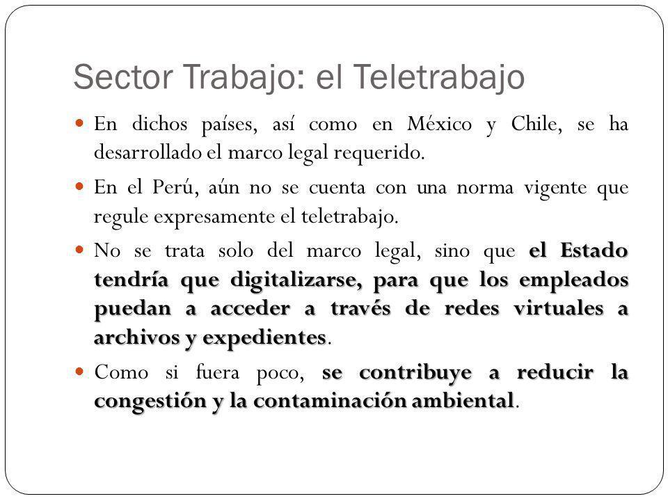 Sector Trabajo: el Teletrabajo En dichos países, así como en México y Chile, se ha desarrollado el marco legal requerido. En el Perú, aún no se cuenta