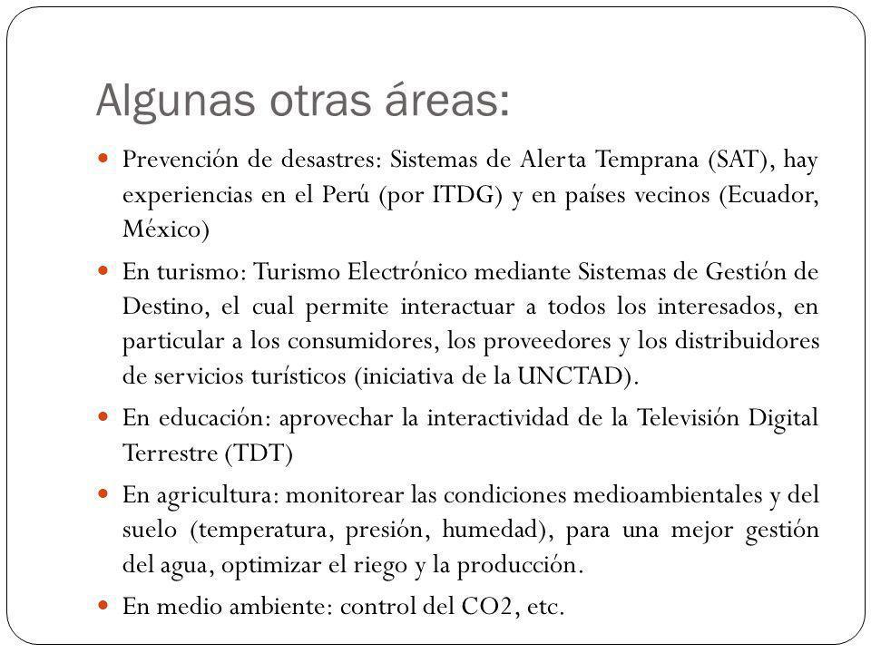 Algunas otras áreas: Prevención de desastres: Sistemas de Alerta Temprana (SAT), hay experiencias en el Perú (por ITDG) y en países vecinos (Ecuador,