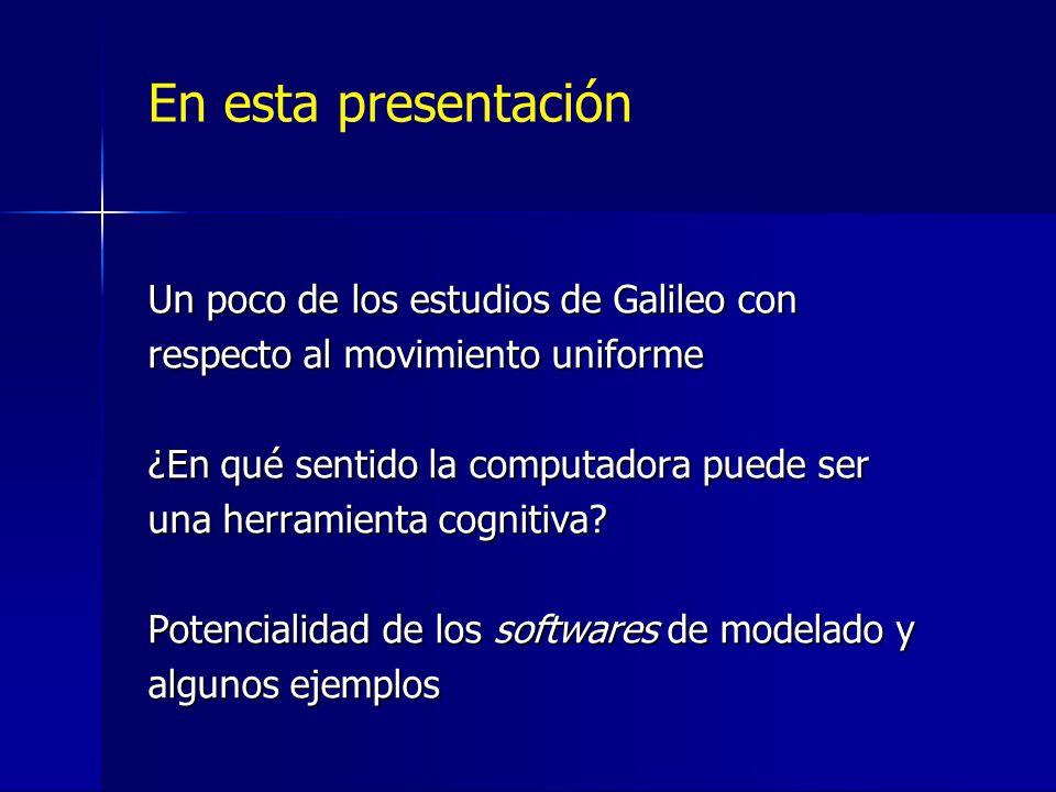 Un poco de los estudios de Galileo con respecto al movimiento uniforme ¿En qué sentido la computadora puede ser una herramienta cognitiva.