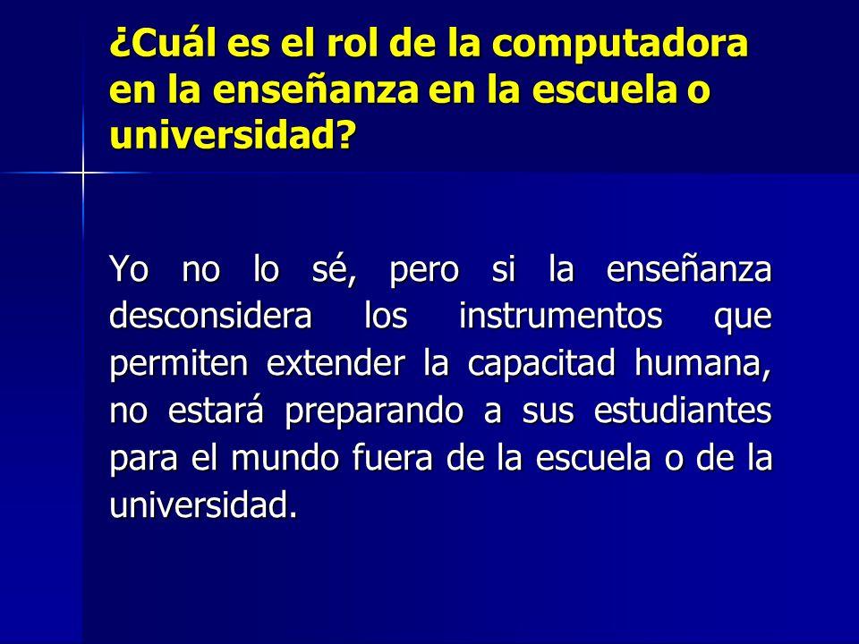 ¿ Cuál es el rol de la computadora en la enseñanza en la escuela o universidad.