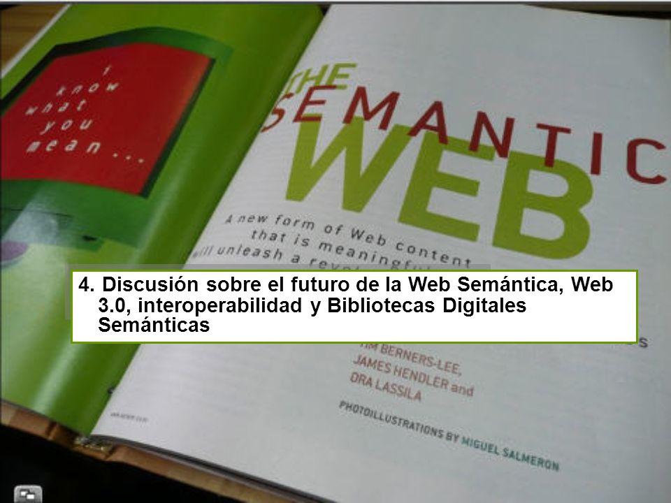 4. Discusión sobre el futuro de la Web Semántica, Web 3.0, interoperabilidad y Bibliotecas Digitales Semánticas