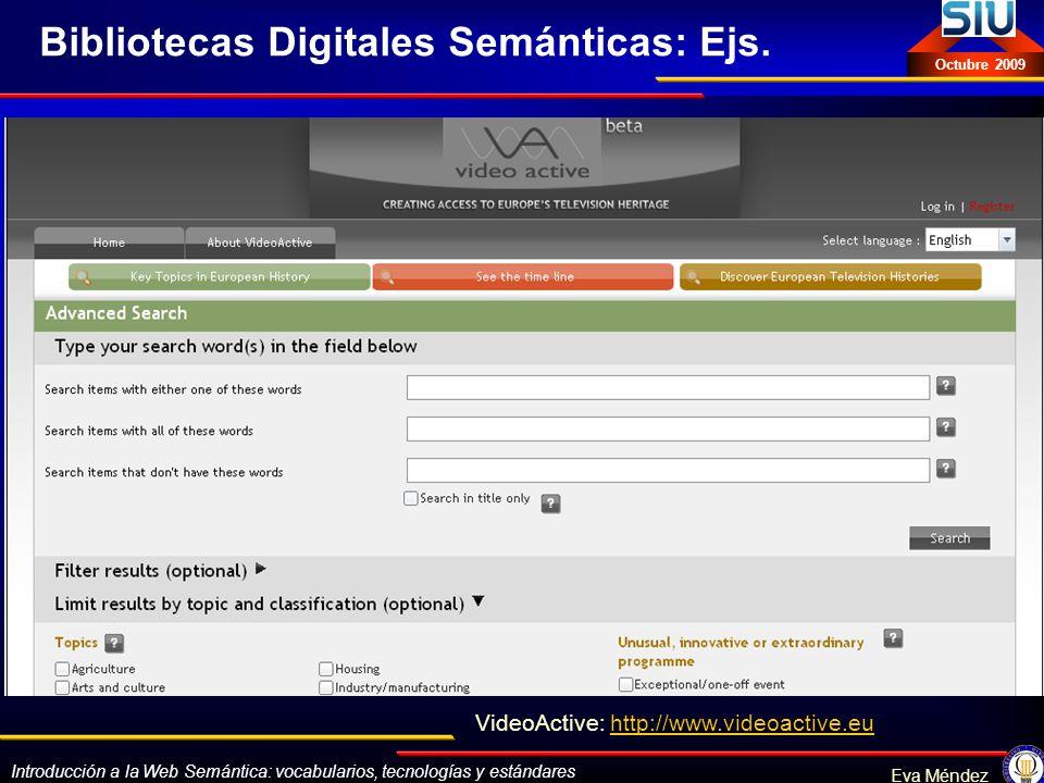 Introducción a la Web Semántica: vocabularios, tecnologías y estándares Eva Méndez Octubre 2009 Bibliotecas Digitales Semánticas: Ejs. VideoActive: ht