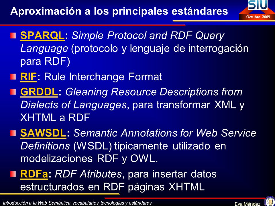Introducción a la Web Semántica: vocabularios, tecnologías y estándares Eva Méndez Octubre 2009 Aproximación a los principales estándares SPARQLSPARQL