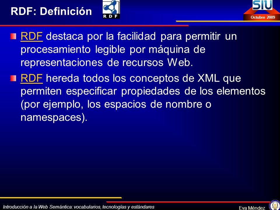Introducción a la Web Semántica: vocabularios, tecnologías y estándares Eva Méndez Octubre 2009 RDF: Definición RDFRDF destaca por la facilidad para p