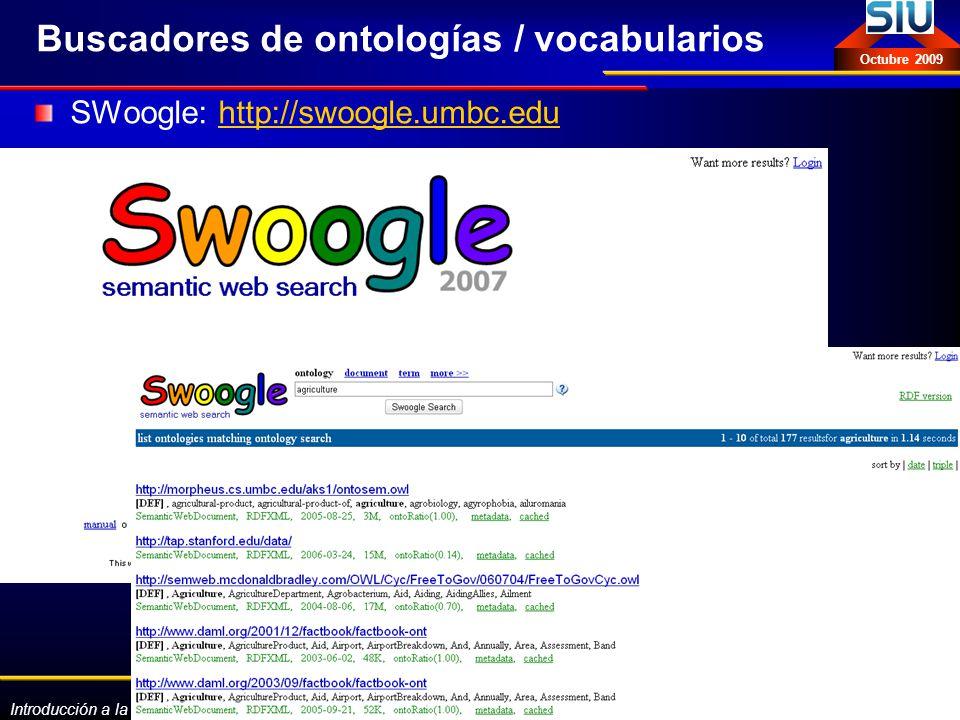 Introducción a la Web Semántica: vocabularios, tecnologías y estándares Eva Méndez Octubre 2009 Buscadores de ontologías / vocabularios SWoogle: http: