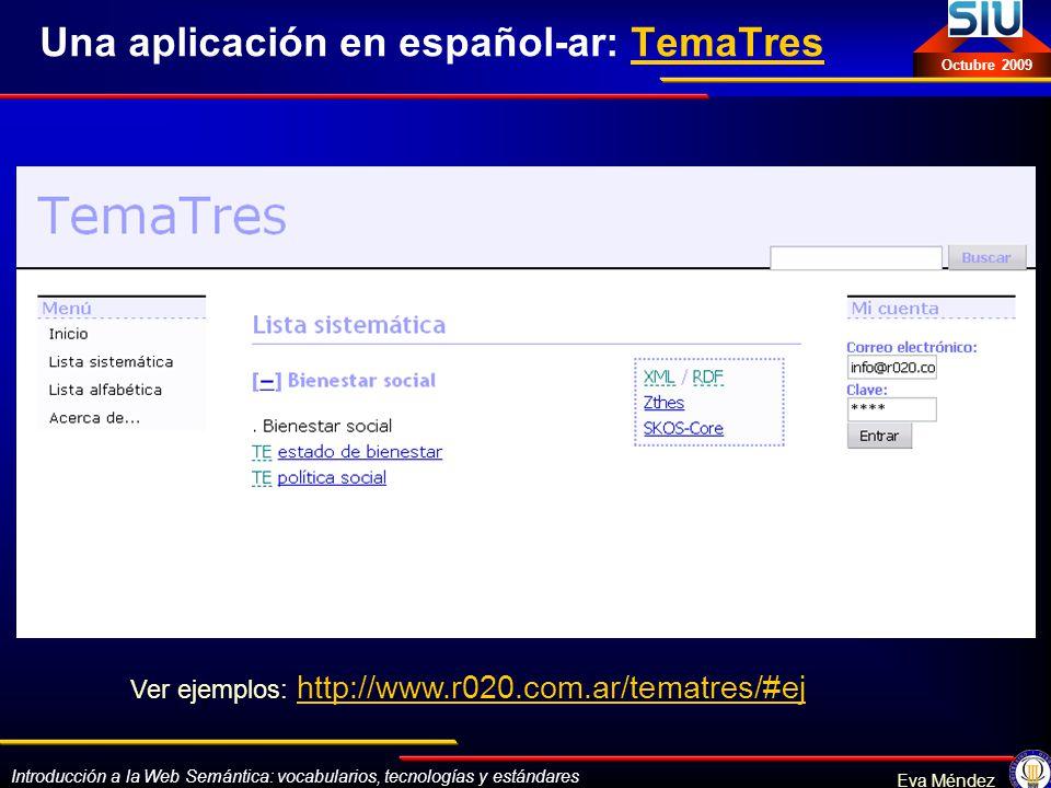 Introducción a la Web Semántica: vocabularios, tecnologías y estándares Eva Méndez Octubre 2009 Una aplicación en español-ar: TemaTresTemaTres Ver eje