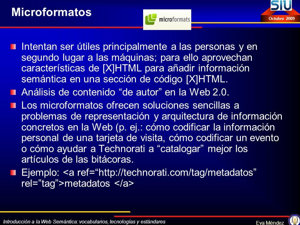 Introducción a la Web Semántica: vocabularios, tecnologías y estándares Eva Méndez Octubre 2009 Microformatos Intentan ser útiles principalmente a las