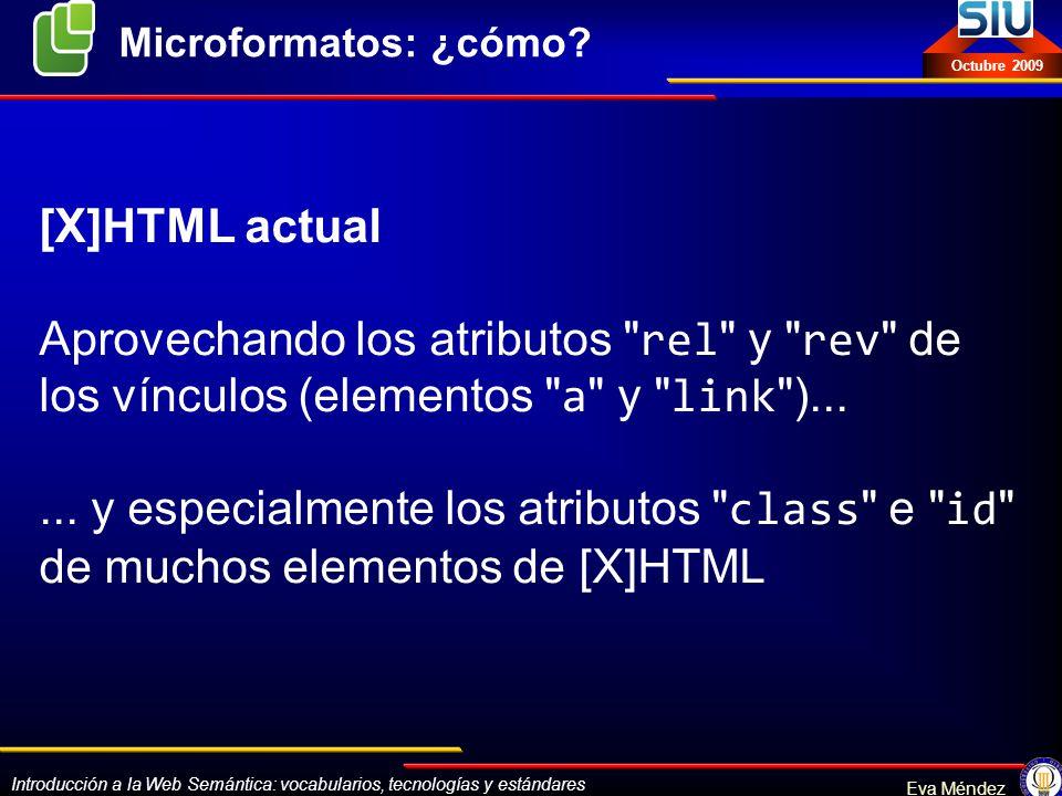 Introducción a la Web Semántica: vocabularios, tecnologías y estándares Eva Méndez Octubre 2009 [X]HTML actual Aprovechando los atributos