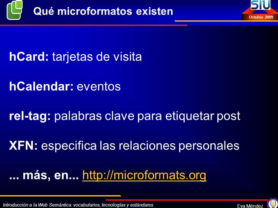 Introducción a la Web Semántica: vocabularios, tecnologías y estándares Eva Méndez Octubre 2009 hCard: tarjetas de visita hCalendar: eventos rel-tag: