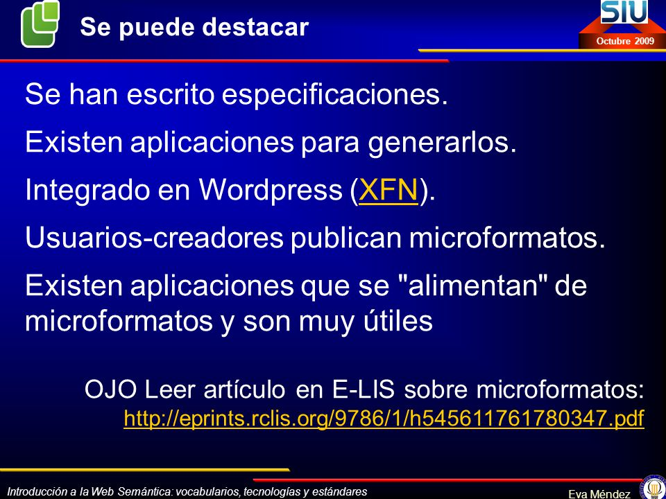 Introducción a la Web Semántica: vocabularios, tecnologías y estándares Eva Méndez Octubre 2009 Se han escrito especificaciones. Existen aplicaciones