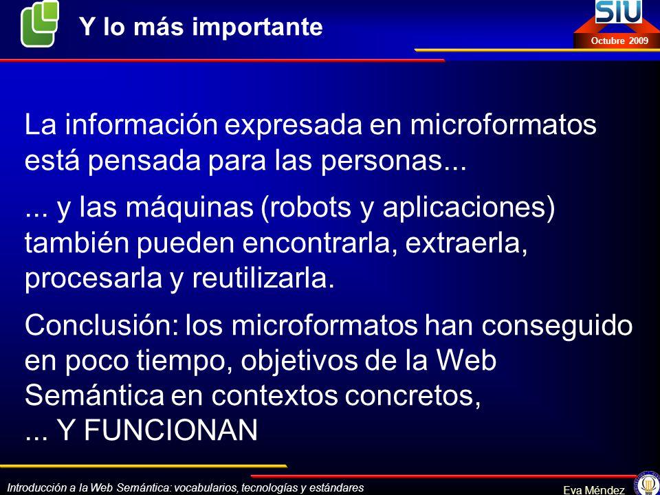 Introducción a la Web Semántica: vocabularios, tecnologías y estándares Eva Méndez Octubre 2009 La información expresada en microformatos está pensada