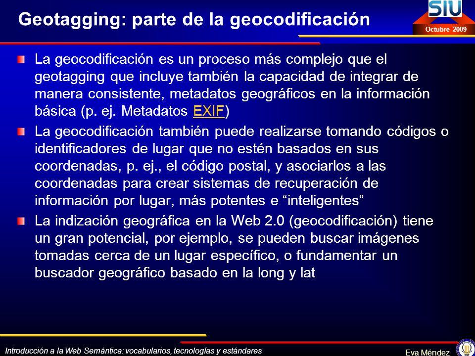 Introducción a la Web Semántica: vocabularios, tecnologías y estándares Eva Méndez Octubre 2009 Geotagging: parte de la geocodificación La geocodifica