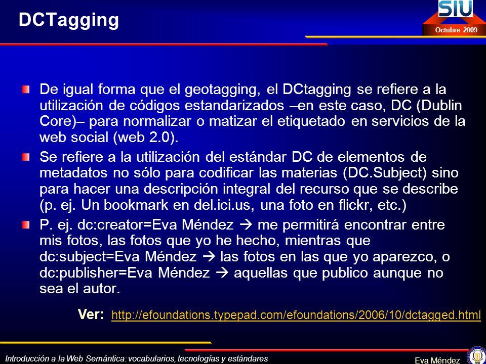Introducción a la Web Semántica: vocabularios, tecnologías y estándares Eva Méndez Octubre 2009 DCTagging De igual forma que el geotagging, el DCtaggi