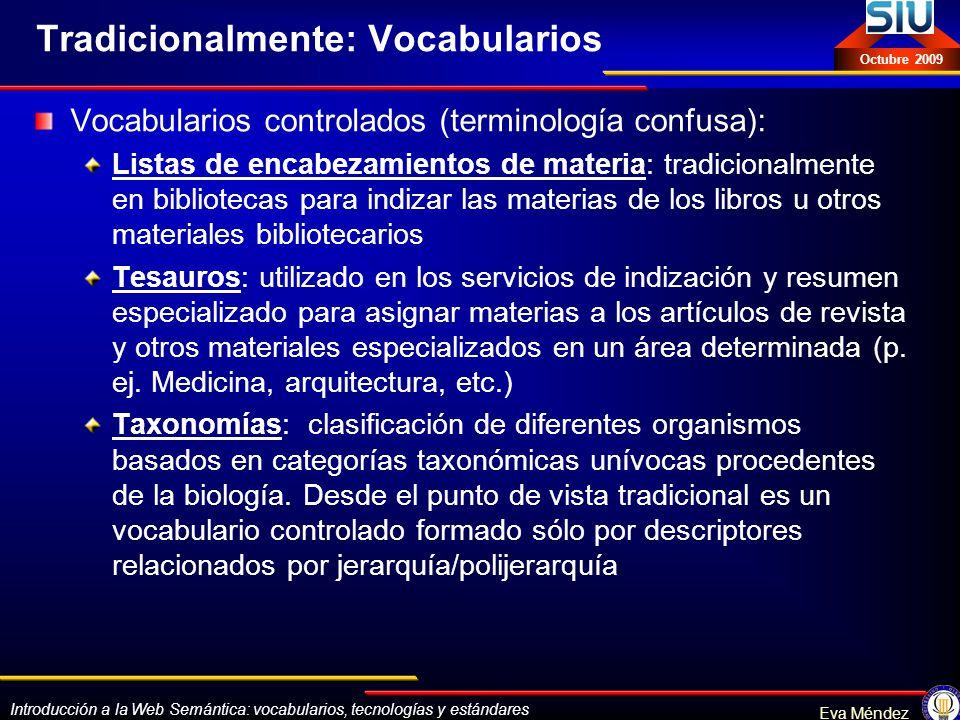 Introducción a la Web Semántica: vocabularios, tecnologías y estándares Eva Méndez Octubre 2009 Tradicionalmente: Vocabularios Vocabularios controlado