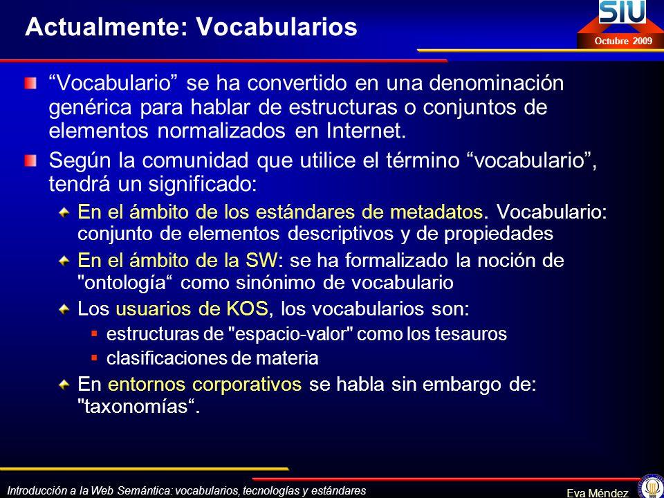 Introducción a la Web Semántica: vocabularios, tecnologías y estándares Eva Méndez Octubre 2009 Actualmente: Vocabularios Vocabulario se ha convertido
