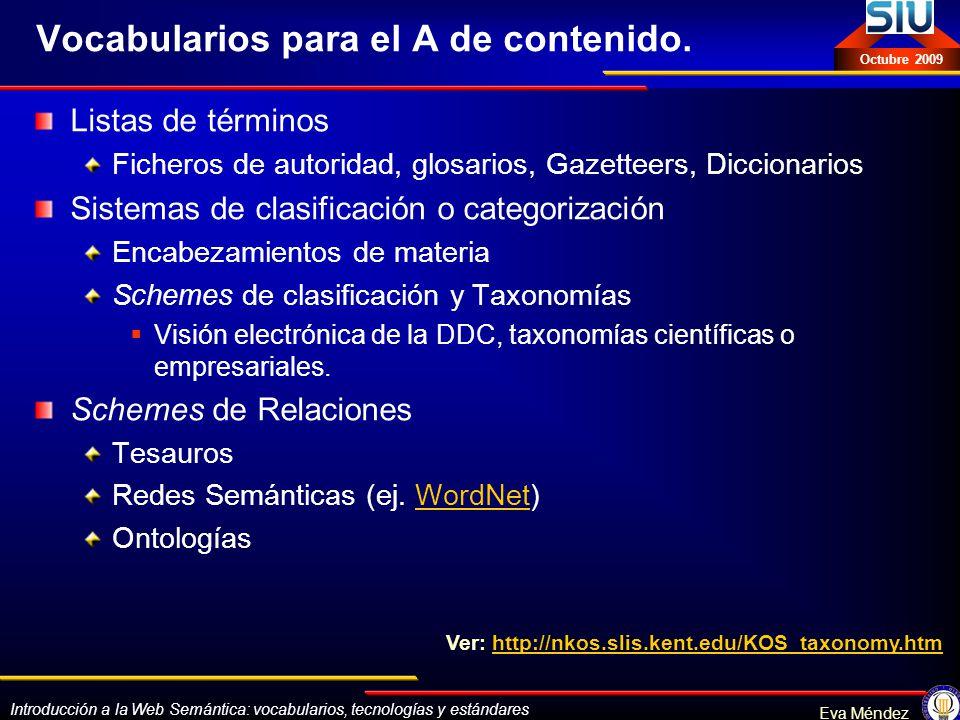 Introducción a la Web Semántica: vocabularios, tecnologías y estándares Eva Méndez Octubre 2009 Vocabularios para el A de contenido. Listas de término