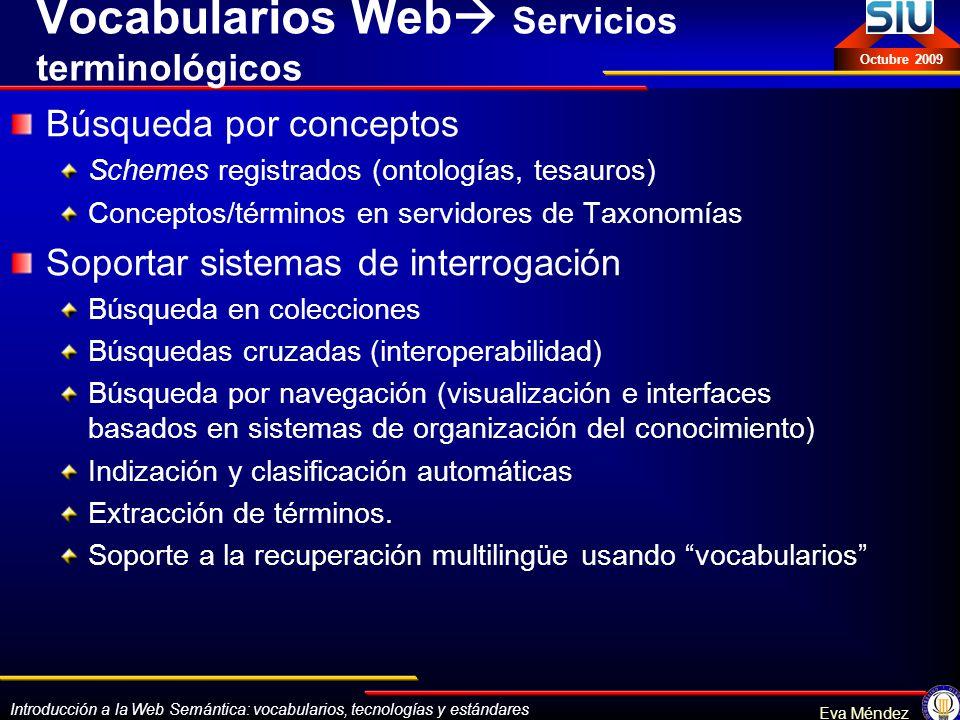Introducción a la Web Semántica: vocabularios, tecnologías y estándares Eva Méndez Octubre 2009 Vocabularios Web Servicios terminológicos Búsqueda por