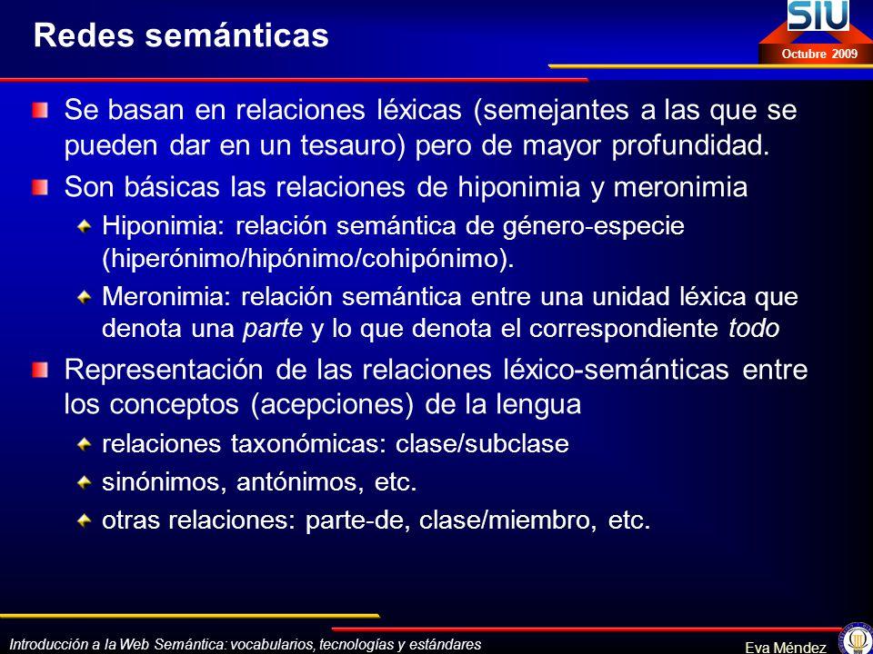 Introducción a la Web Semántica: vocabularios, tecnologías y estándares Eva Méndez Octubre 2009 Redes semánticas Se basan en relaciones léxicas (semej