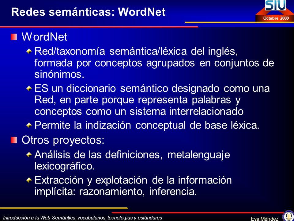 Introducción a la Web Semántica: vocabularios, tecnologías y estándares Eva Méndez Octubre 2009 Redes semánticas: WordNet WordNet Red/taxonomía semánt