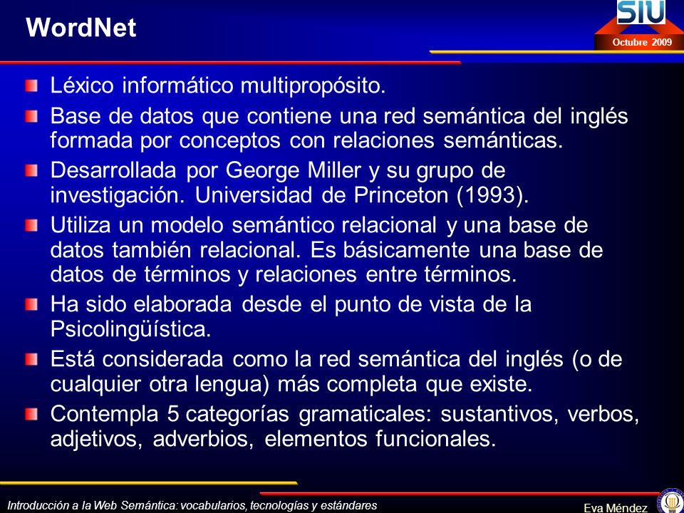 Introducción a la Web Semántica: vocabularios, tecnologías y estándares Eva Méndez Octubre 2009 WordNet Léxico informático multipropósito. Base de dat