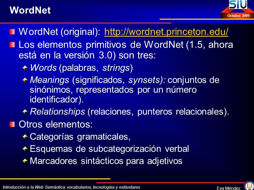 Introducción a la Web Semántica: vocabularios, tecnologías y estándares Eva Méndez Octubre 2009 WordNet WordNet (original): http://wordnet.princeton.e