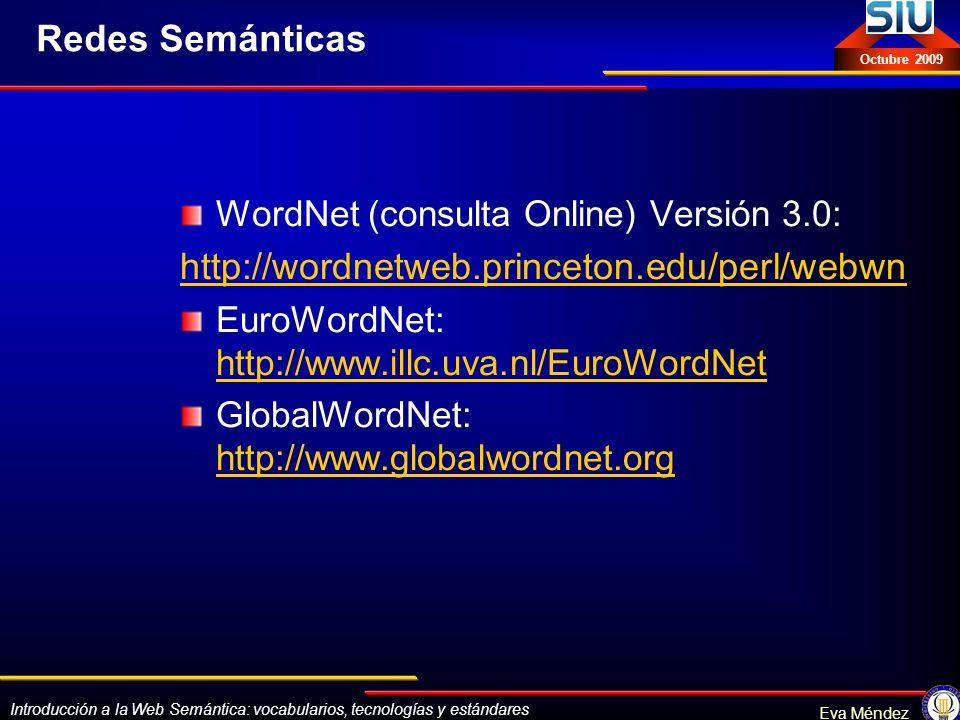 Introducción a la Web Semántica: vocabularios, tecnologías y estándares Eva Méndez Octubre 2009 Redes Semánticas WordNet (consulta Online) Versión 3.0