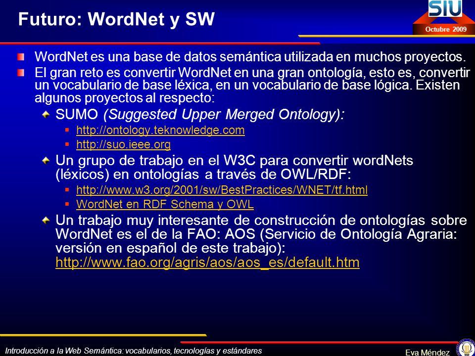 Introducción a la Web Semántica: vocabularios, tecnologías y estándares Eva Méndez Octubre 2009 Futuro: WordNet y SW WordNet es una base de datos semá