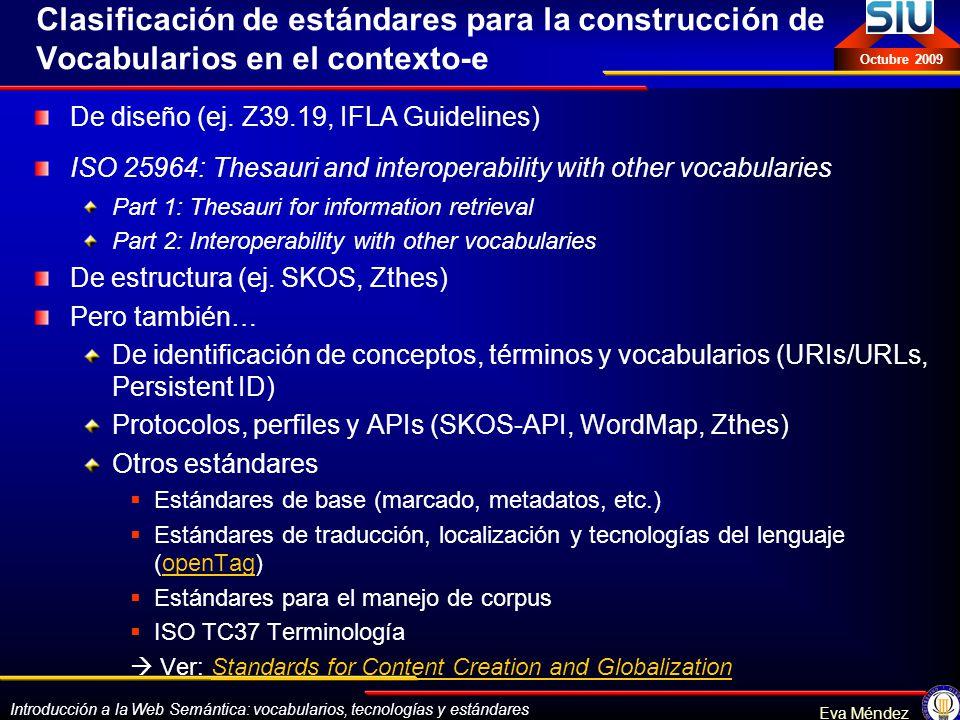 Introducción a la Web Semántica: vocabularios, tecnologías y estándares Eva Méndez Octubre 2009 Clasificación de estándares para la construcción de Vo