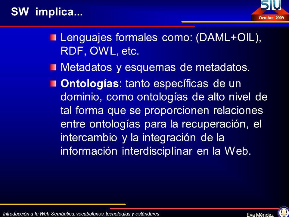 Introducción a la Web Semántica: vocabularios, tecnologías y estándares Eva Méndez Octubre 2009 RDF, el estándar clave/principal RDFRDF es un estándar propuesto por el W3C para definir la arquitectura necesaria para soportar metadatos (descripciones) sobre recursos web.