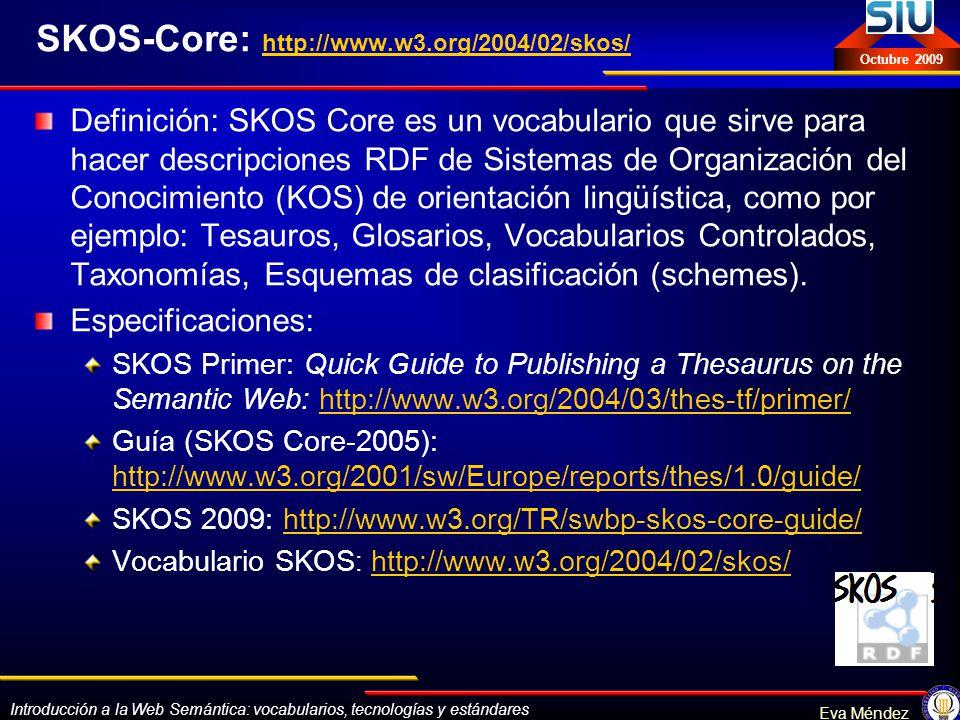 Introducción a la Web Semántica: vocabularios, tecnologías y estándares Eva Méndez Octubre 2009 SKOS-Core: http://www.w3.org/2004/02/skos/ http://www.