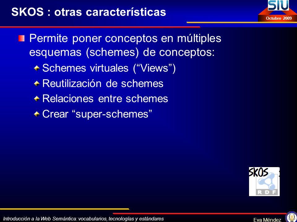 Introducción a la Web Semántica: vocabularios, tecnologías y estándares Eva Méndez Octubre 2009 SKOS : otras características Permite poner conceptos e