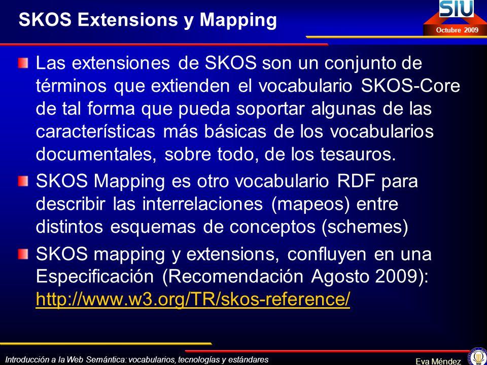 Introducción a la Web Semántica: vocabularios, tecnologías y estándares Eva Méndez Octubre 2009 SKOS Extensions y Mapping Las extensiones de SKOS son