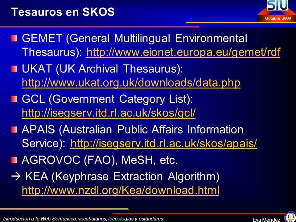Introducción a la Web Semántica: vocabularios, tecnologías y estándares Eva Méndez Octubre 2009 Tesauros en SKOS GEMET (General Multilingual Environme