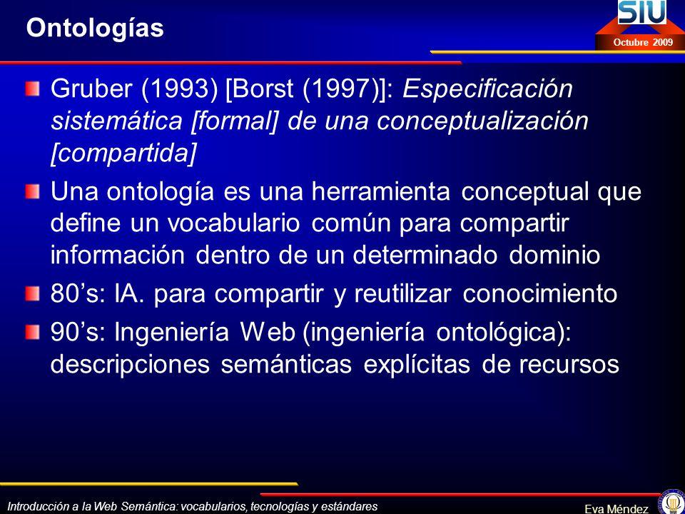 Introducción a la Web Semántica: vocabularios, tecnologías y estándares Eva Méndez Octubre 2009 Ontologías Gruber (1993) [Borst (1997)]: Especificació