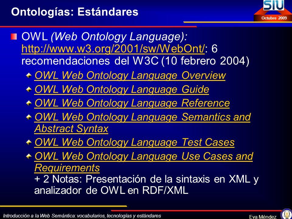 Introducción a la Web Semántica: vocabularios, tecnologías y estándares Eva Méndez Octubre 2009 Ontologías: Estándares OWL (Web Ontology Language): ht
