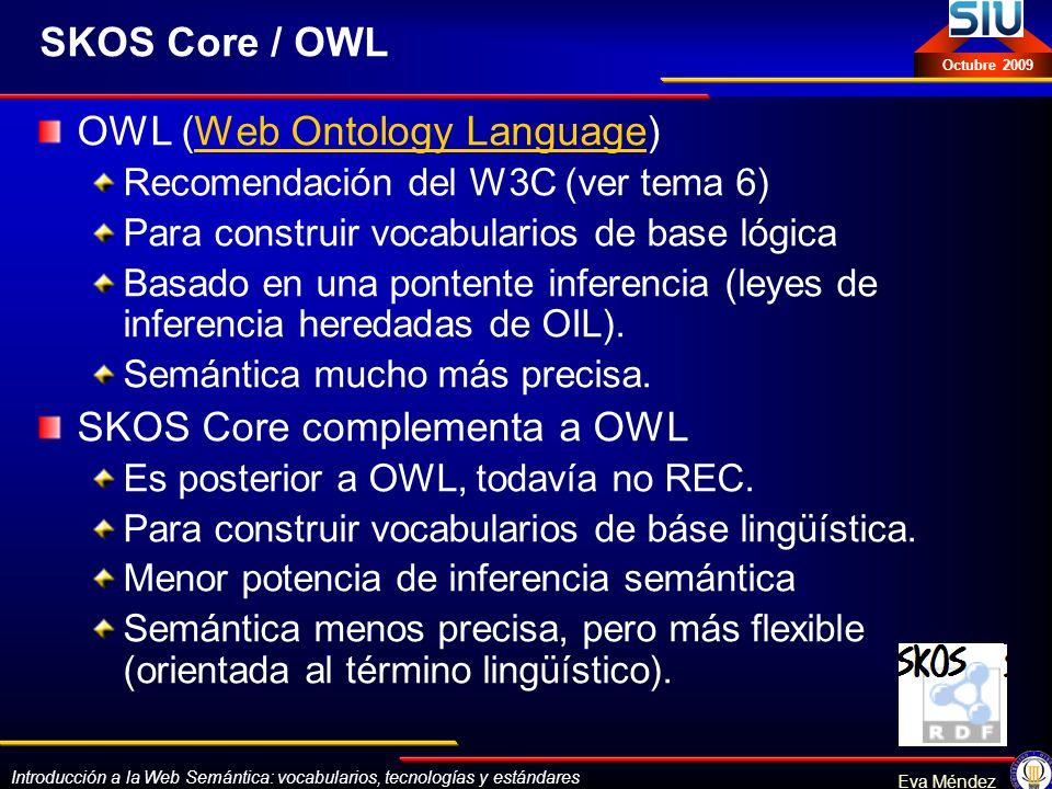 Introducción a la Web Semántica: vocabularios, tecnologías y estándares Eva Méndez Octubre 2009 SKOS Core / OWL OWL (Web Ontology Language)Web Ontolog