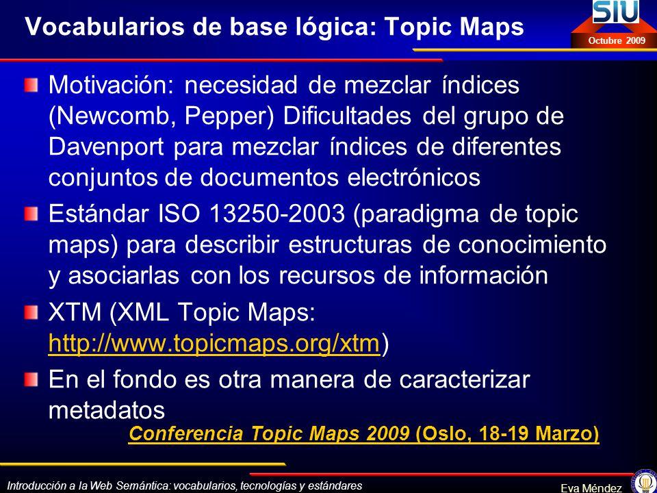 Introducción a la Web Semántica: vocabularios, tecnologías y estándares Eva Méndez Octubre 2009 Vocabularios de base lógica: Topic Maps Motivación: ne