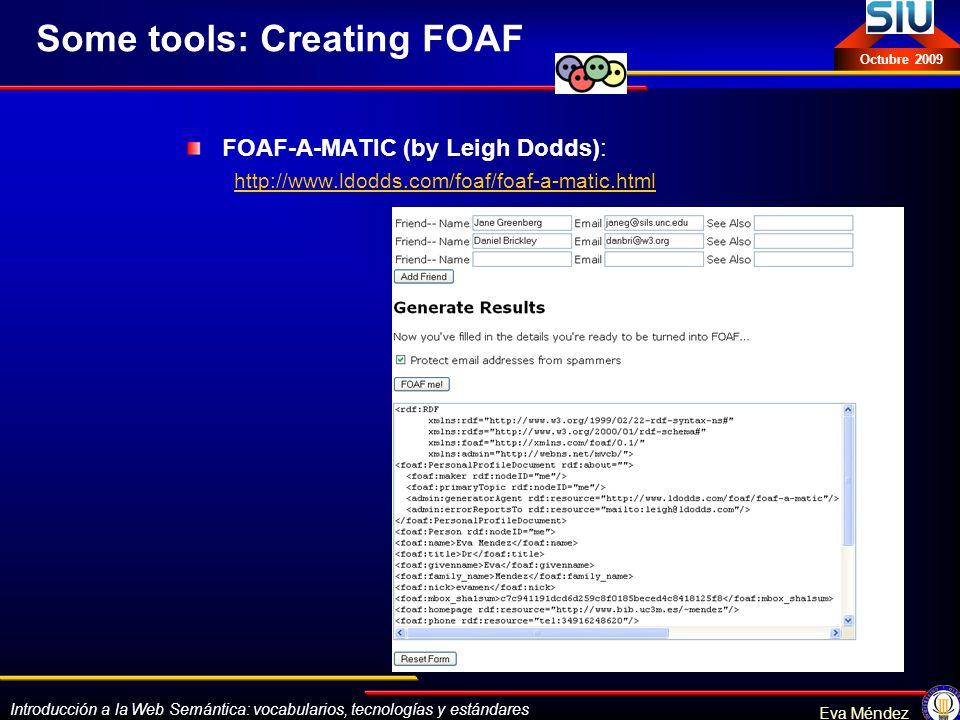 Introducción a la Web Semántica: vocabularios, tecnologías y estándares Eva Méndez Octubre 2009 Some tools: Creating FOAF FOAF-A-MATIC (by Leigh Dodds