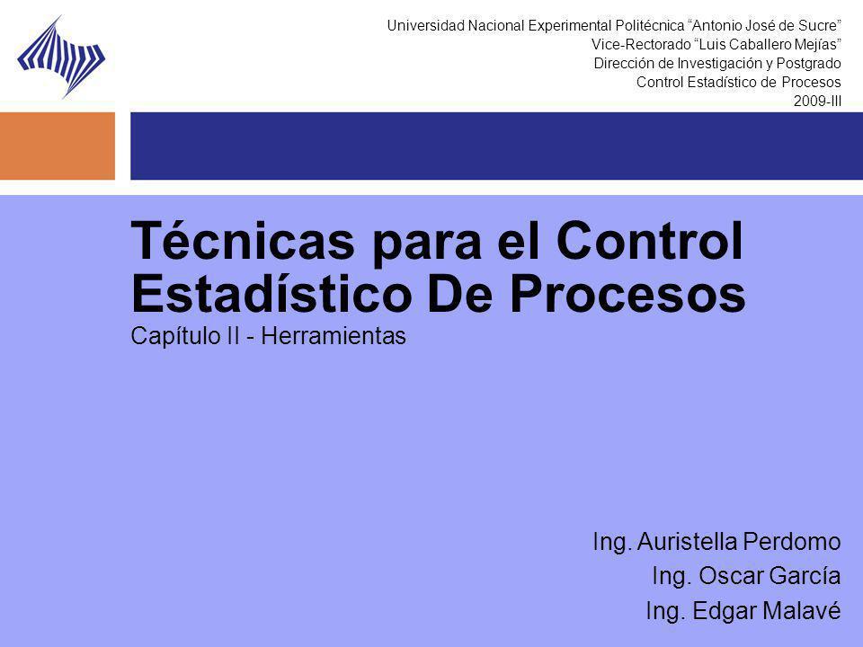 Técnicas para el Control Estadístico De Procesos Capítulo II - Herramientas Universidad Nacional Experimental Politécnica Antonio José de Sucre Vice-R