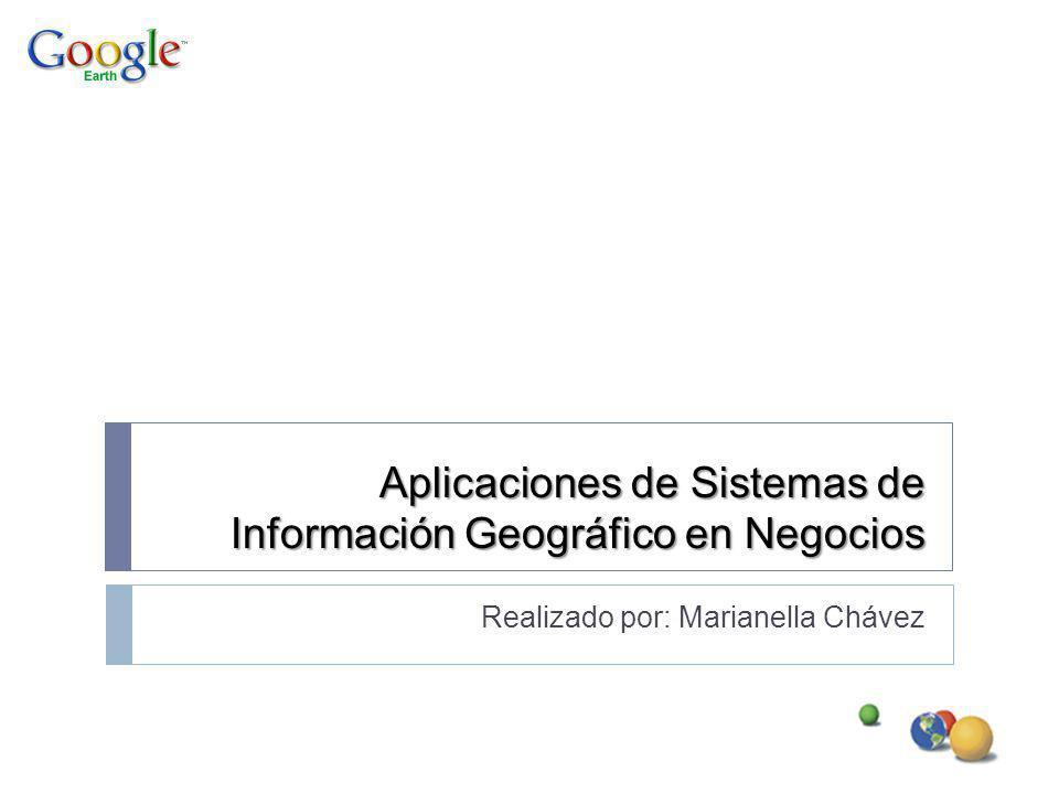 Aplicaciones de Sistemas de Información Geográfico en Negocios Realizado por: Marianella Chávez